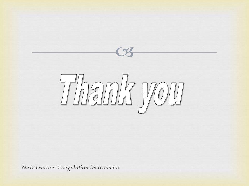 Thank you Next Lecture: Coagulation Instruments