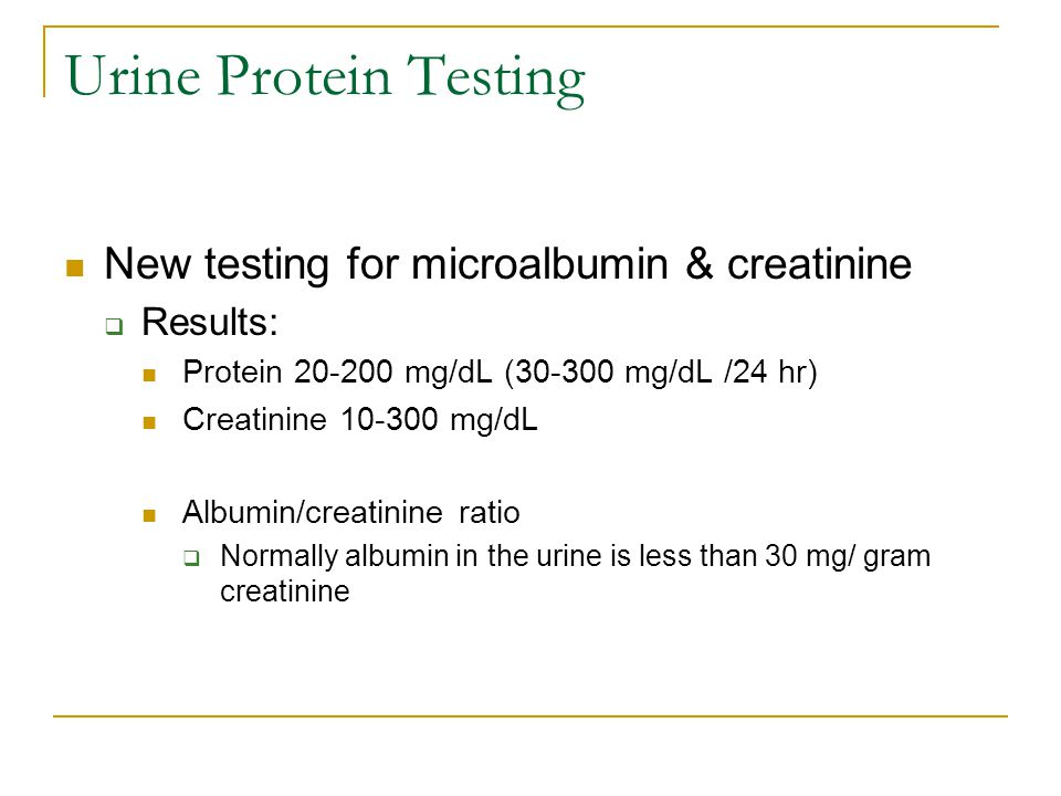 Urine Protein Testing New testing for microalbumin & creatinine