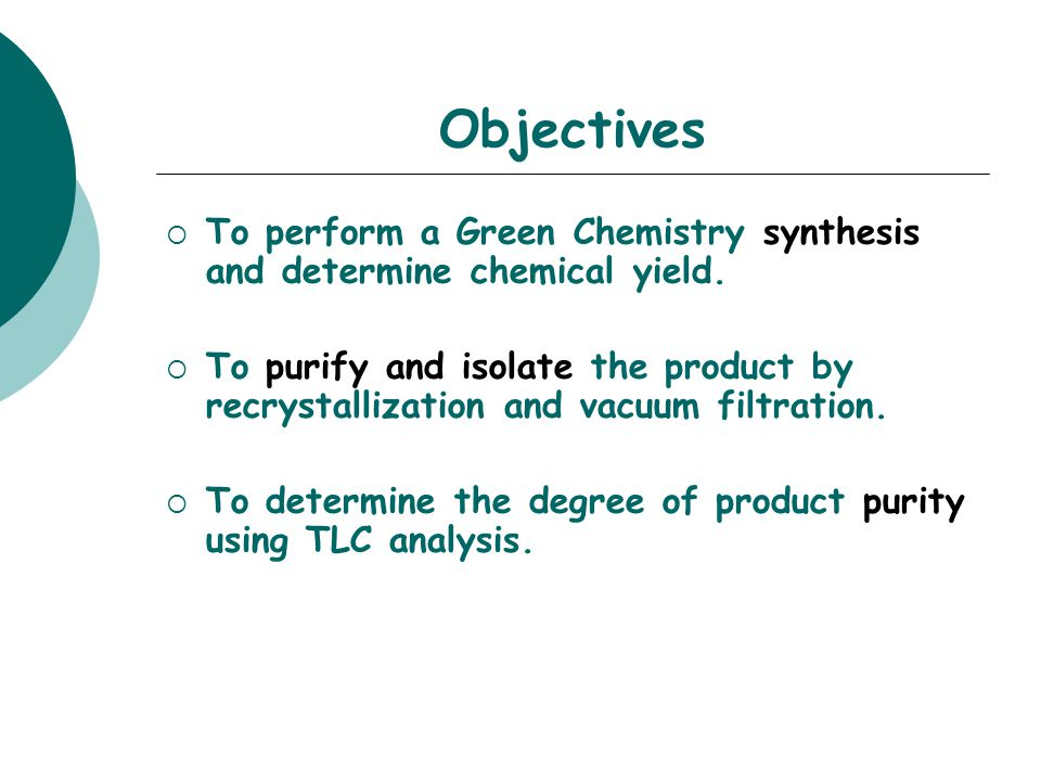 Objectives To perform a Green Chemistry synthesis and determine chemical yield.