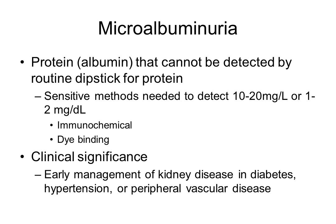 Microalbuminuria Protein (albumin) that cannot be detected by routine dipstick for protein.