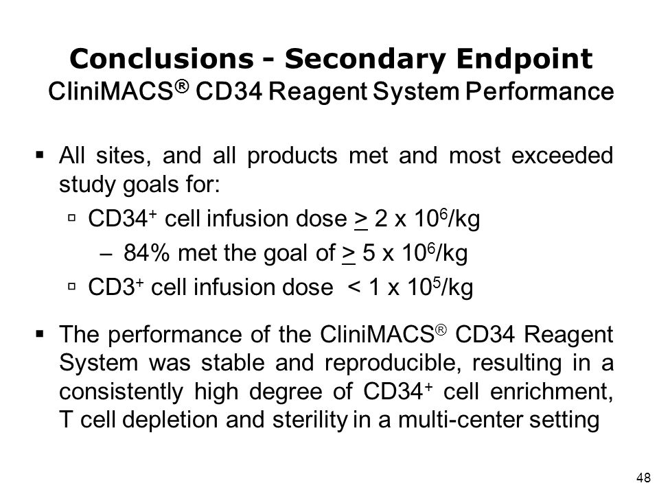 Conclusions - Secondary Endpoint CliniMACS® CD34 Reagent System Performance