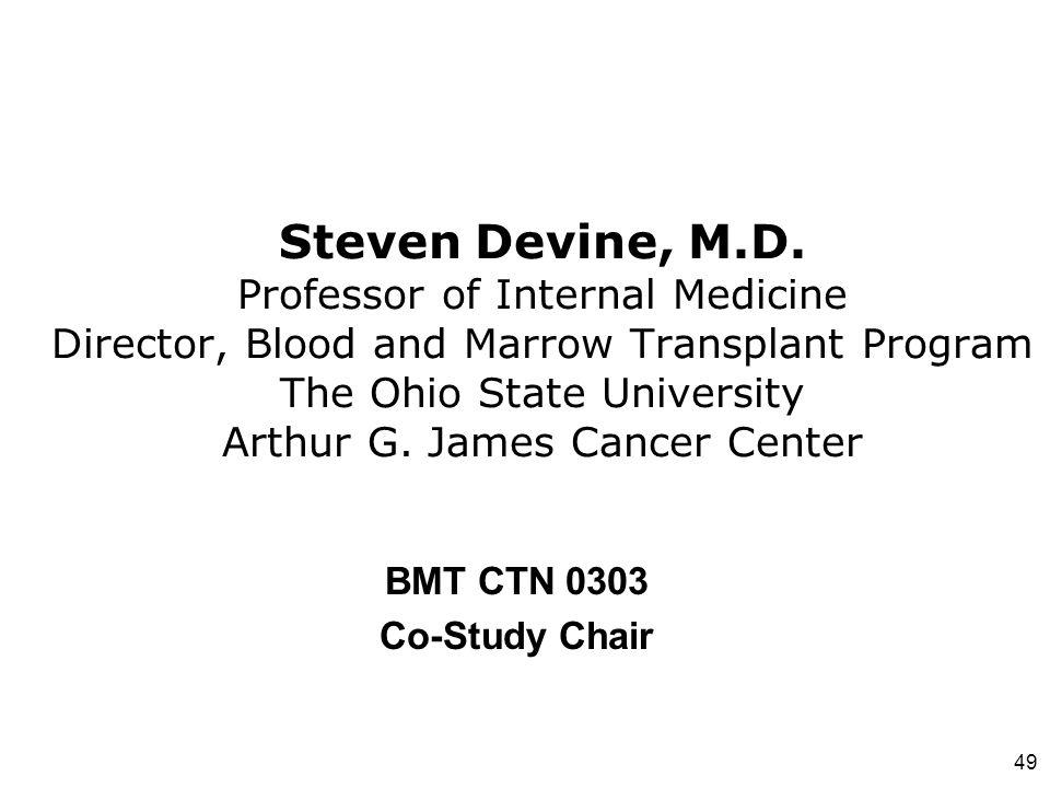 Steven Devine, M.D. Professor of Internal Medicine Director, Blood and Marrow Transplant Program The Ohio State University Arthur G. James Cancer Center