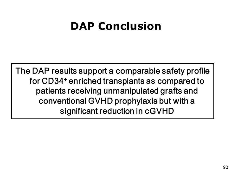 The DAP results support a comparable safety profile for CD34+ enriched transplants as compared to patients receiving unmanipulated grafts and conventional GVHD prophylaxis but with a significant reduction in cGVHD