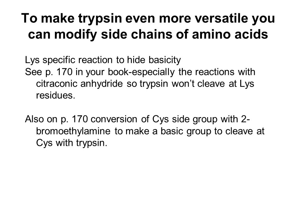 To make trypsin even more versatile you can modify side chains of amino acids