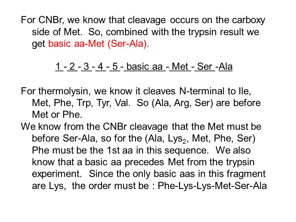 For CNBr, we know that cleavage occurs on the carboxy side of Met