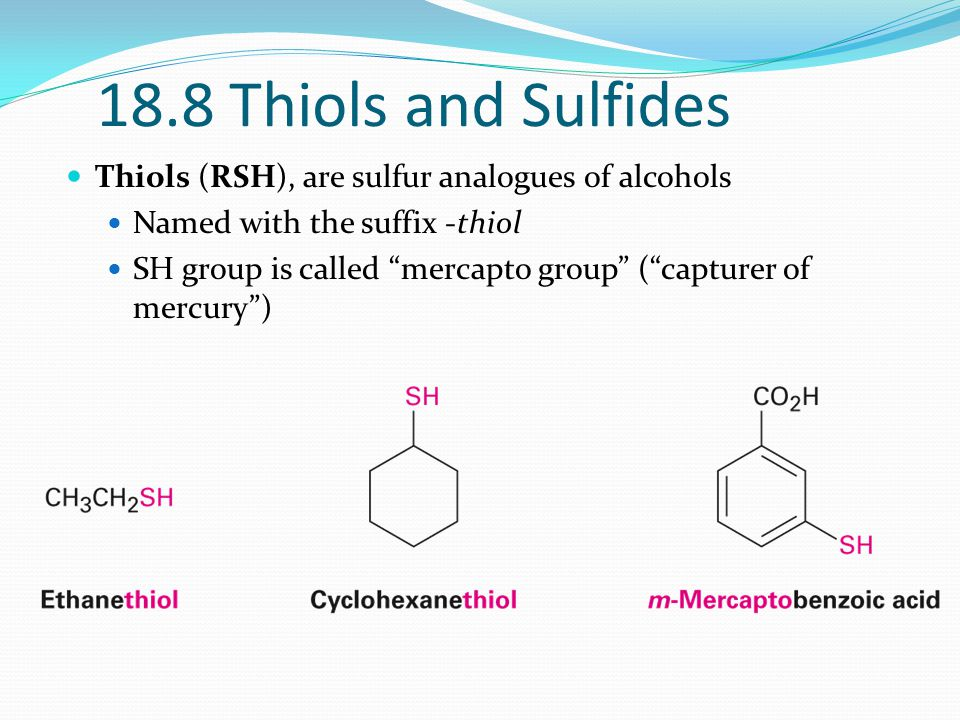 18.8 Thiols and Sulfides Thiols (RSH), are sulfur analogues of alcohols. Named with the suffix -thiol.