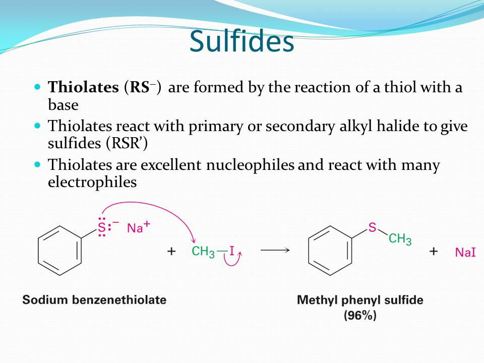 Sulfides Thiolates (RS) are formed by the reaction of a thiol with a base.