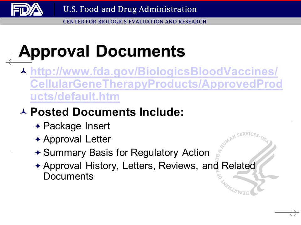 Approval Documents http://www.fda.gov/BiologicsBloodVaccines/CellularGeneTherapyProducts/ApprovedProducts/default.htm.