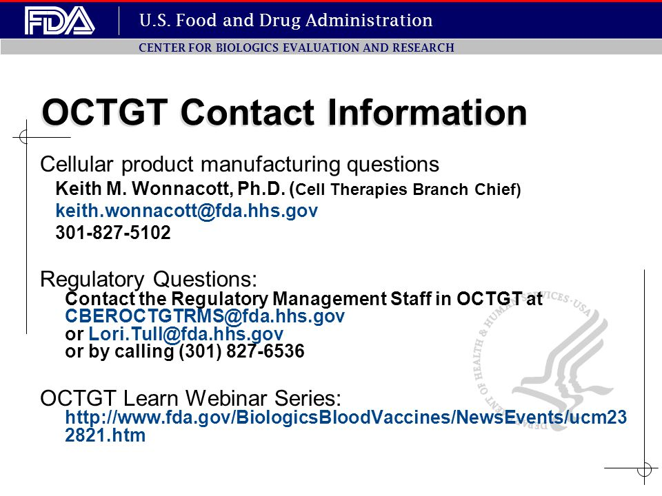 OCTGT Contact Information Cellular product manufacturing questions. Keith M. Wonnacott, Ph.D. (Cell Therapies Branch Chief)
