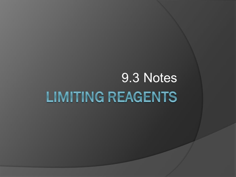 9.3 Notes Limiting reagents