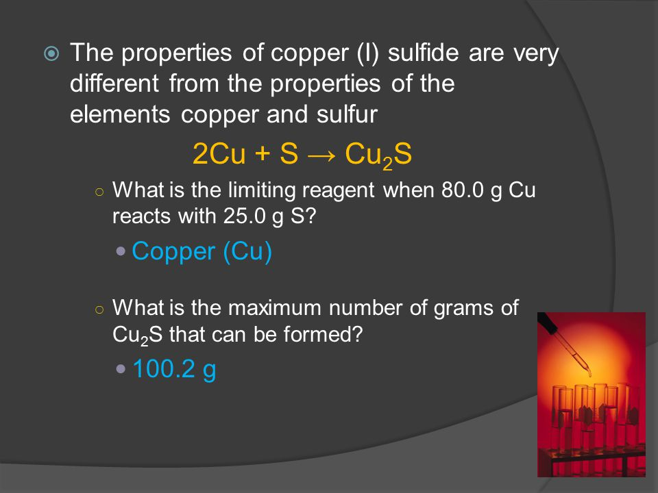 The properties of copper (I) sulfide are very different from the properties of the elements copper and sulfur