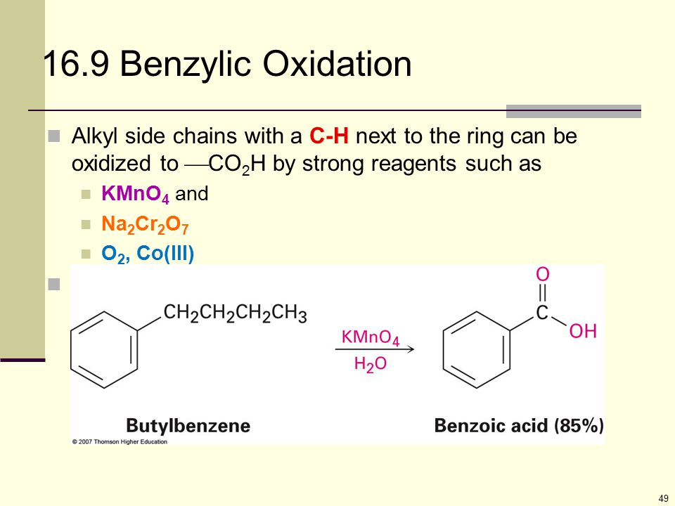 16.9 Benzylic Oxidation Alkyl side chains with a C-H next to the ring can be oxidized to CO2H by strong reagents such as.