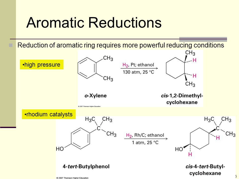 Aromatic Reductions Reduction of aromatic ring requires more powerful reducing conditions. high pressure.