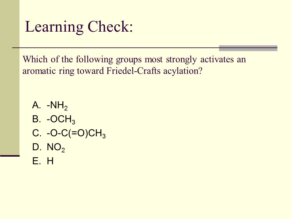 Learning Check: Which of the following groups most strongly activates an aromatic ring toward Friedel-Crafts acylation