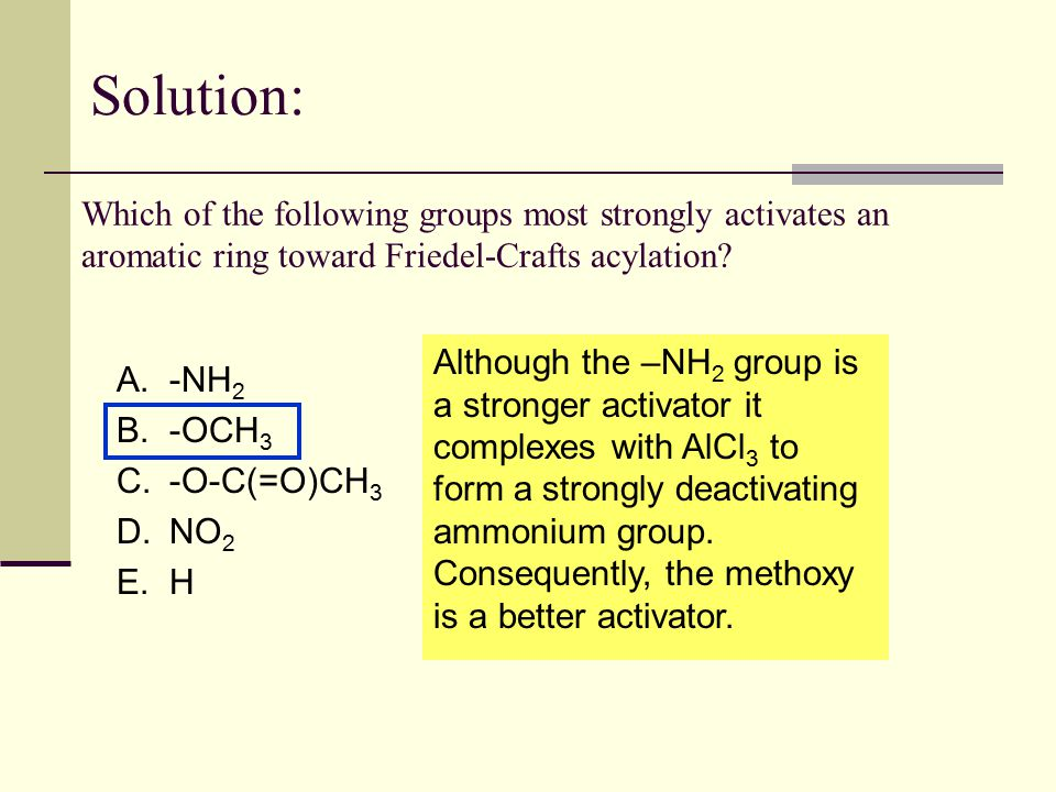 Solution: Which of the following groups most strongly activates an aromatic ring toward Friedel-Crafts acylation