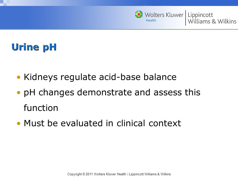 Urine pH Kidneys regulate acid-base balance