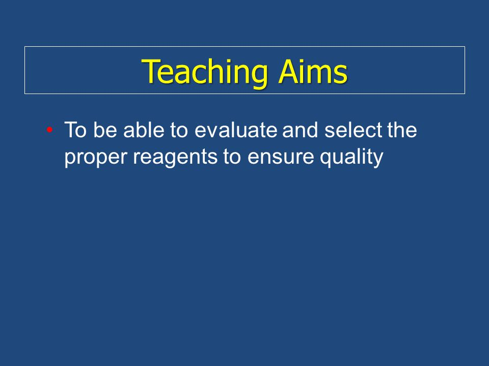 Teaching Aims To be able to evaluate and select the proper reagents to ensure quality