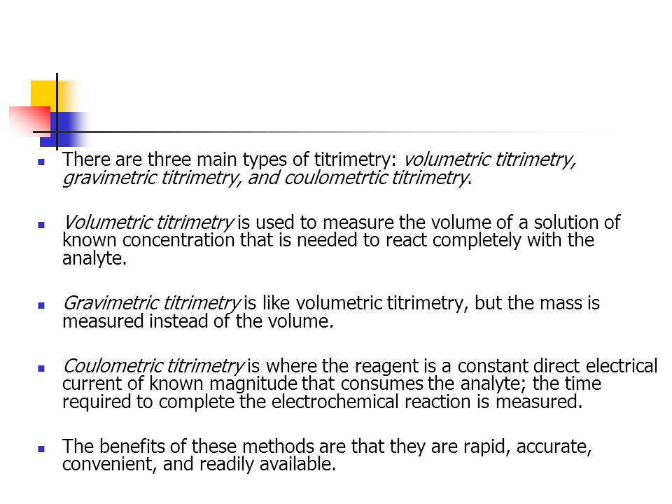 There are three main types of titrimetry: volumetric titrimetry, gravimetric titrimetry, and coulometrtic titrimetry.