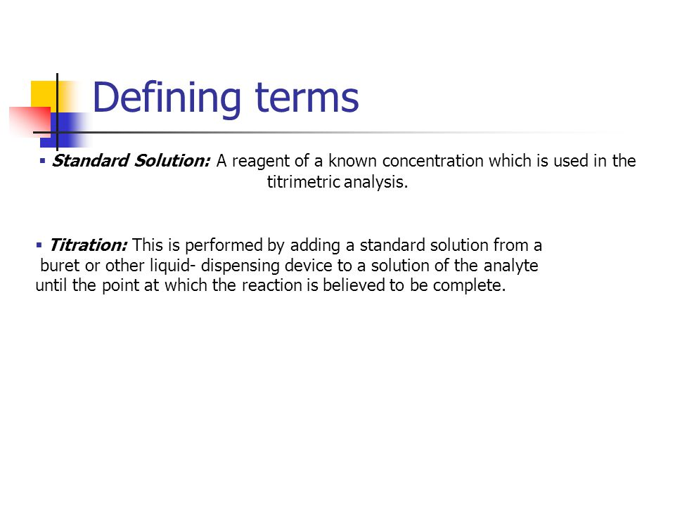 Defining terms Standard Solution: A reagent of a known concentration which is used in the titrimetric analysis.