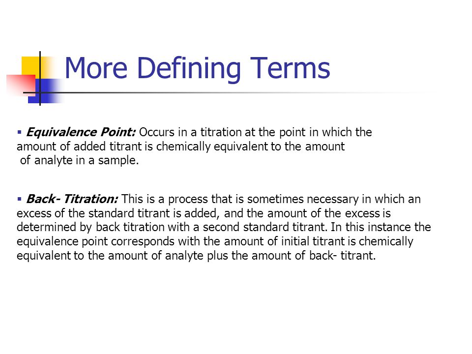 More Defining Terms Equivalence Point: Occurs in a titration at the point in which the.