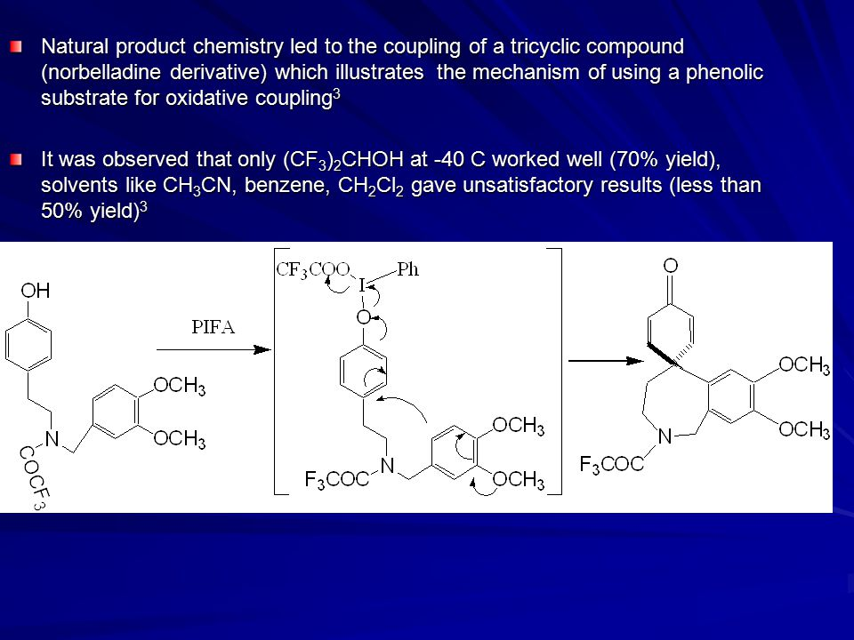 Natural product chemistry led to the coupling of a tricyclic compound (norbelladine derivative) which illustrates the mechanism of using a phenolic substrate for oxidative coupling3