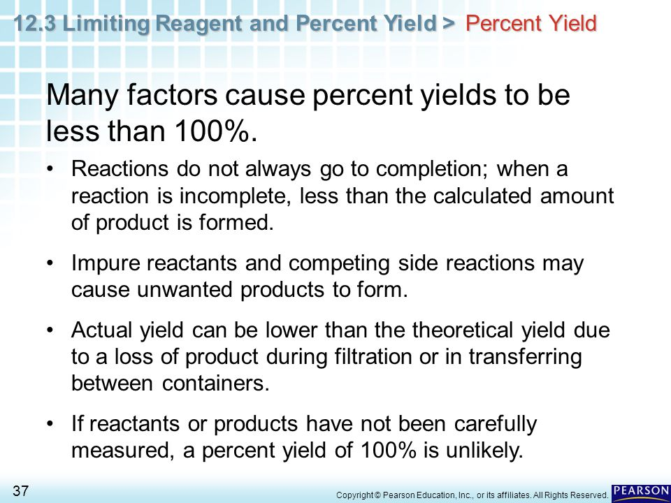 Many factors cause percent yields to be less than 100%.