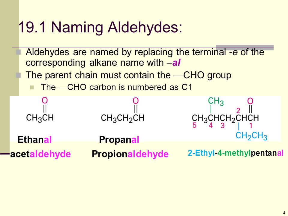 19.1 Naming Aldehydes: Aldehydes are named by replacing the terminal -e of the corresponding alkane name with –al.