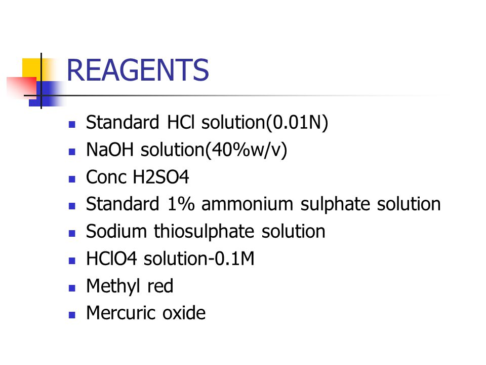 REAGENTS Standard HCl solution(0.01N) NaOH solution(40%w/v) Conc H2SO4