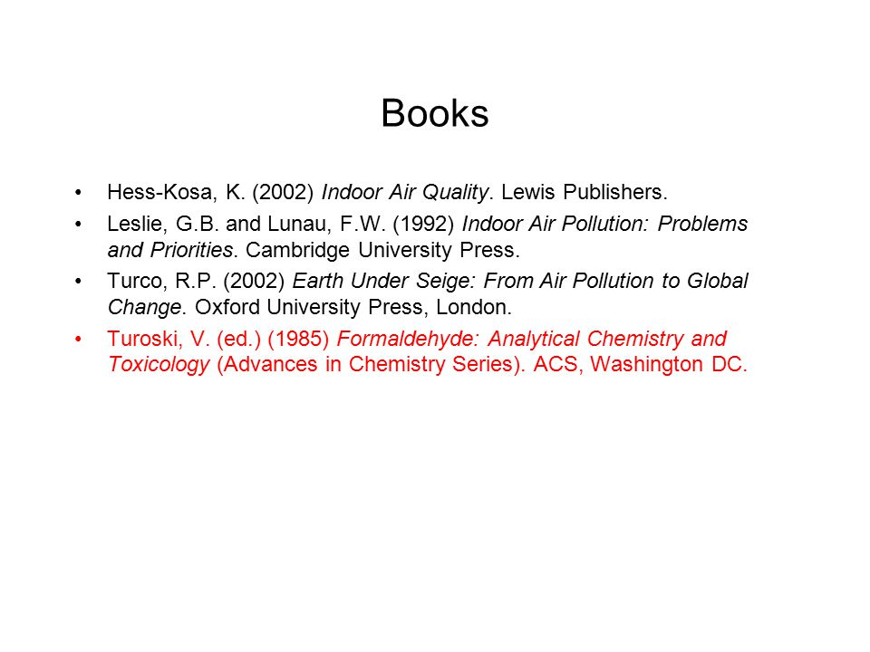 Books Hess-Kosa, K. (2002) Indoor Air Quality. Lewis Publishers.
