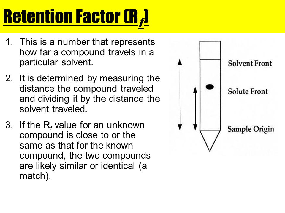 Retention Factor (Rf ) This is a number that represents how far a compound travels in a particular solvent.