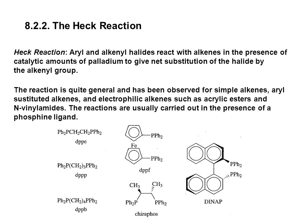 8.2.2. The Heck Reaction Heck Reaction: Aryl and alkenyl halides react with alkenes in the presence of.
