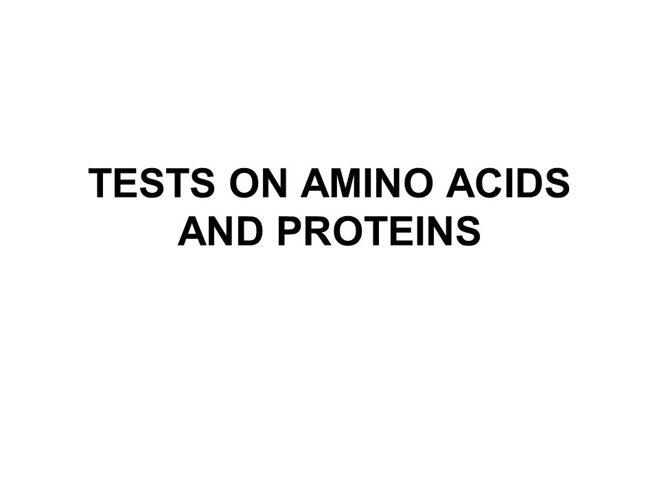 TESTS ON AMINO ACIDS AND PROTEINS