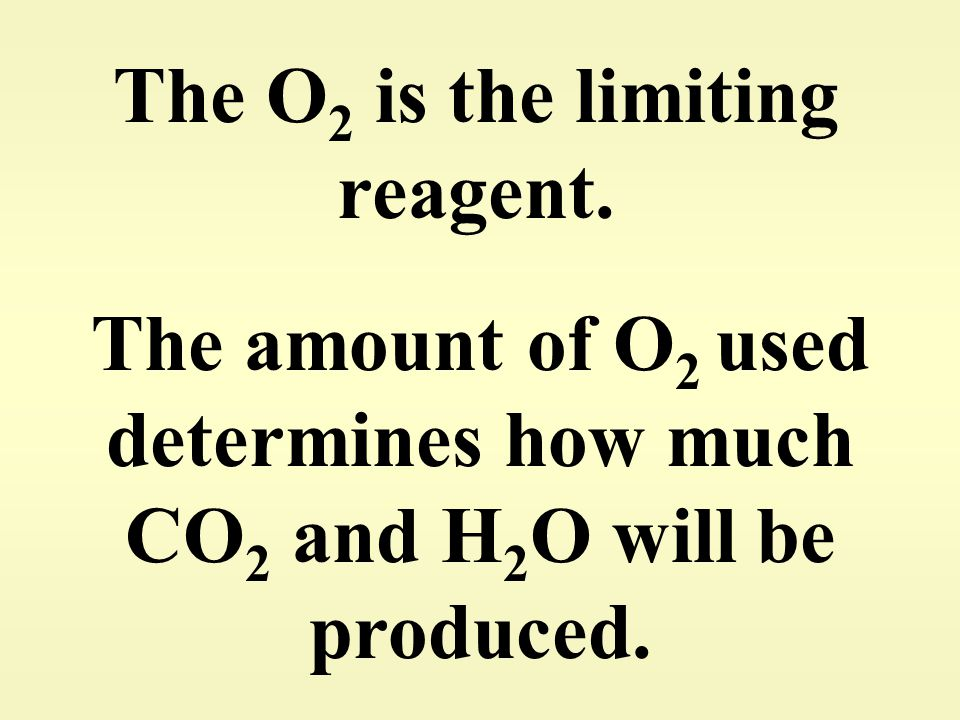 The O2 is the limiting reagent.