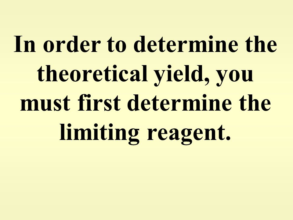 In order to determine the theoretical yield, you must first determine the limiting reagent.