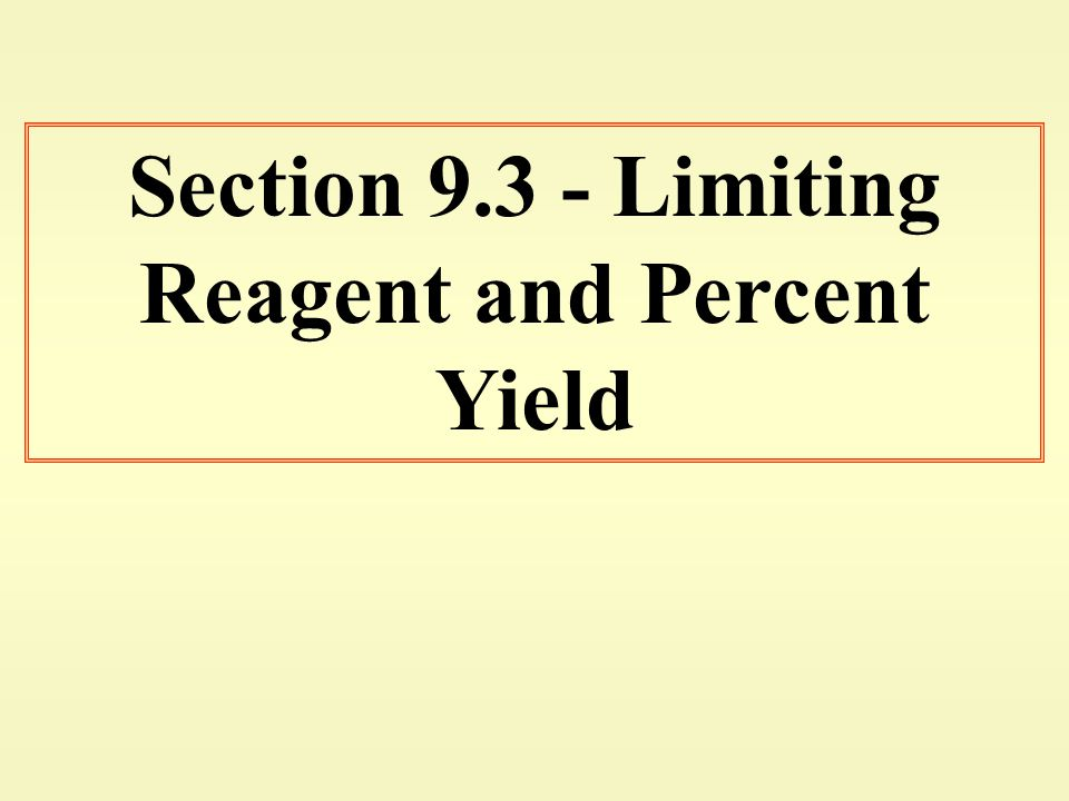 Section 9.3 - Limiting Reagent and Percent Yield
