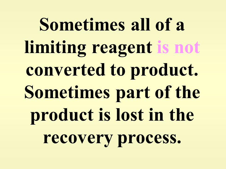 Sometimes all of a limiting reagent is not converted to product