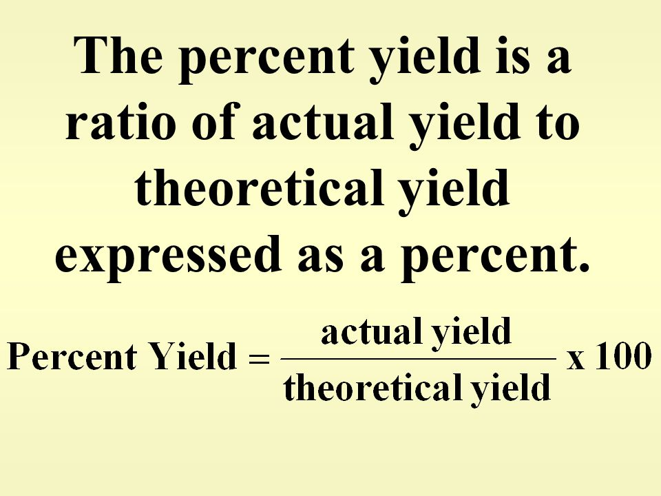 The percent yield is a ratio of actual yield to theoretical yield expressed as a percent.