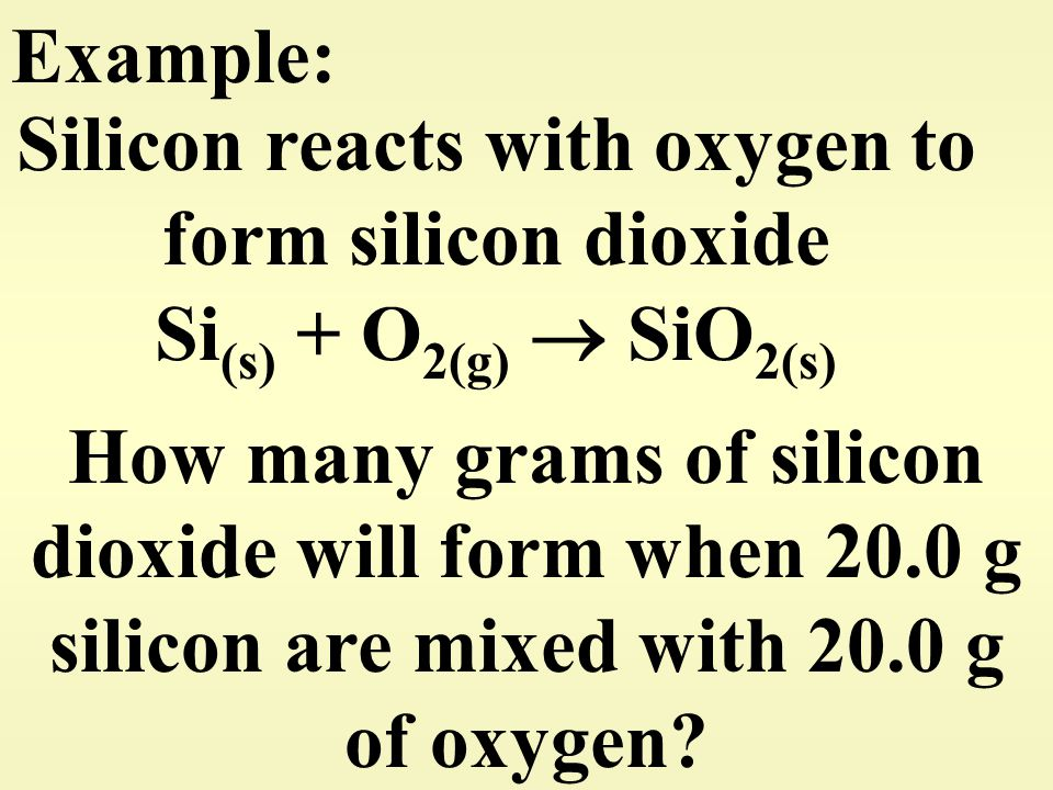 Example: Silicon reacts with oxygen to form silicon dioxide Si(s) + O2(g)  SiO2(s)