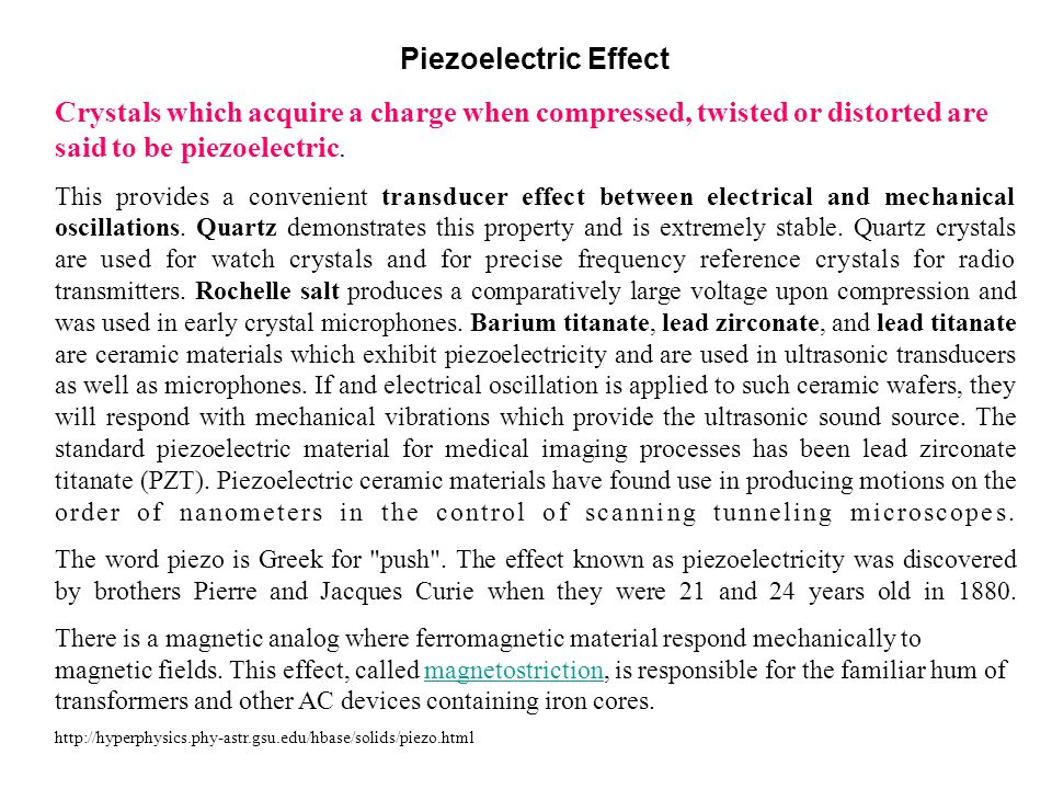 Piezoelectric Effect Crystals which acquire a charge when compressed, twisted or distorted are said to be piezoelectric.