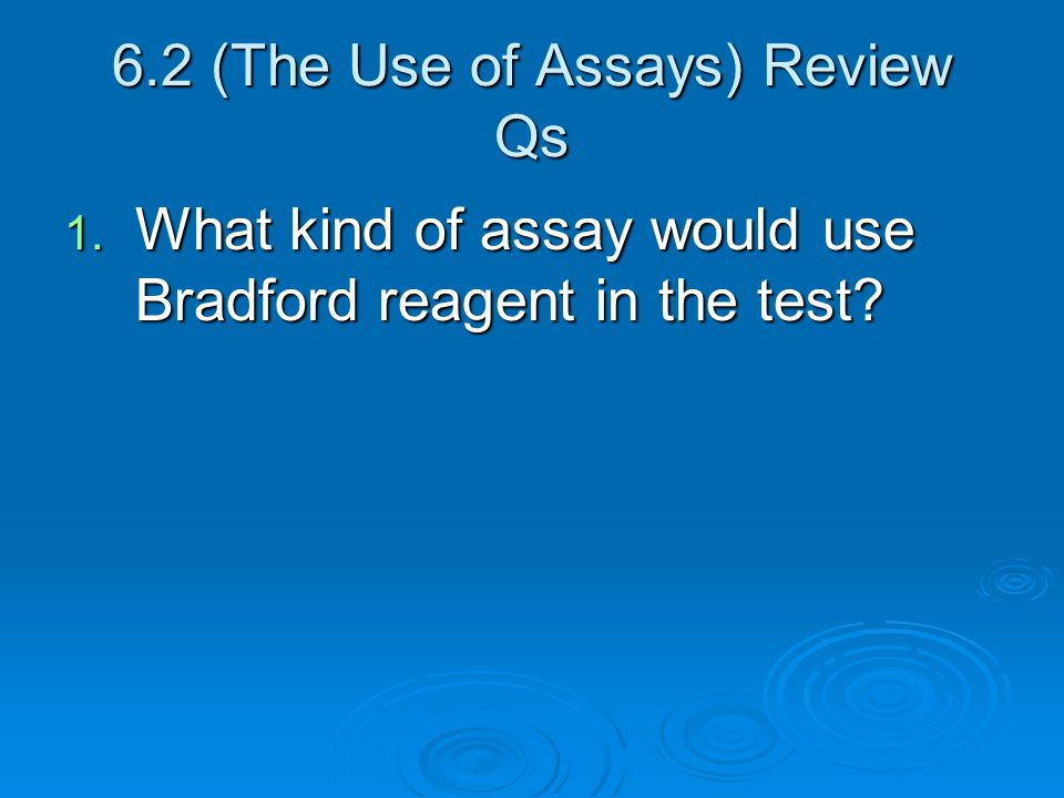 6.2 (The Use of Assays) Review Qs