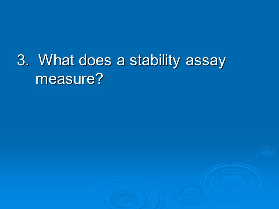 3. What does a stability assay measure