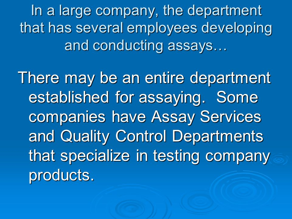 In a large company, the department that has several employees developing and conducting assays…