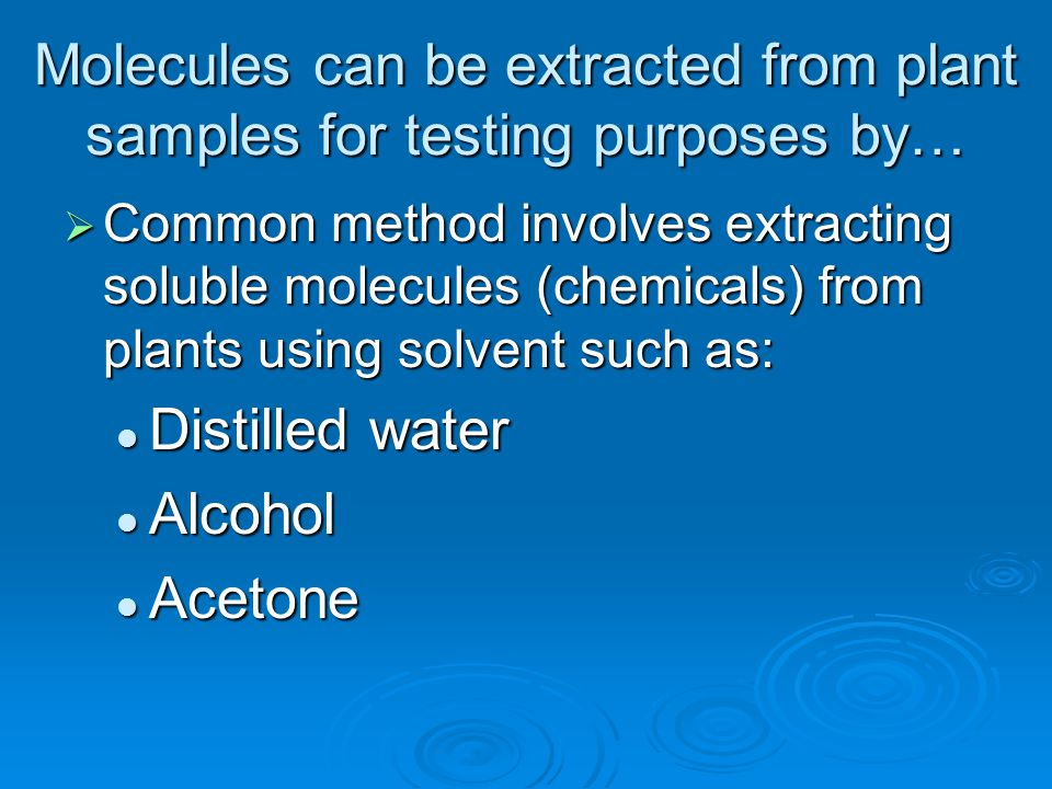 Molecules can be extracted from plant samples for testing purposes by…