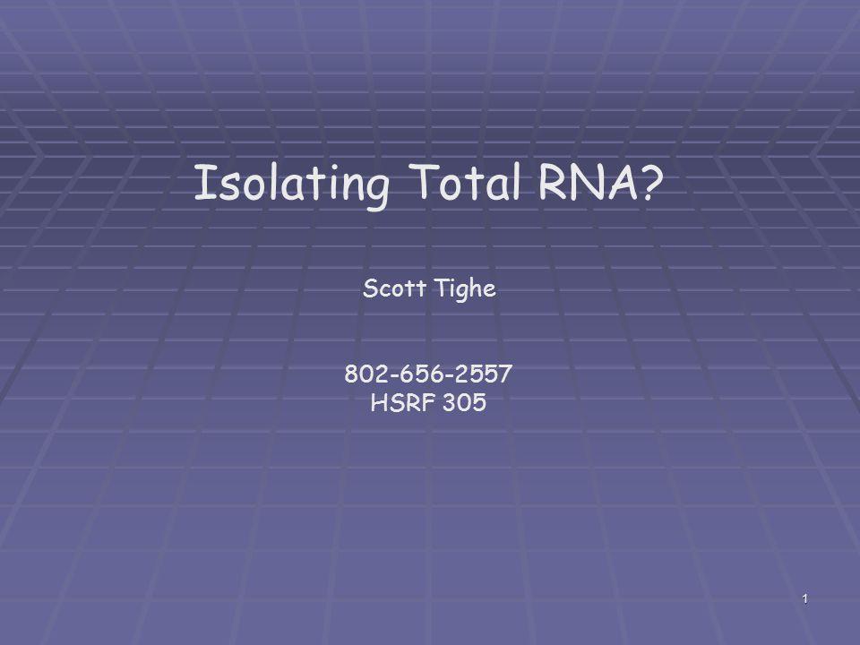 Isolating Total RNA Scott Tighe 802-656-2557 HSRF 305