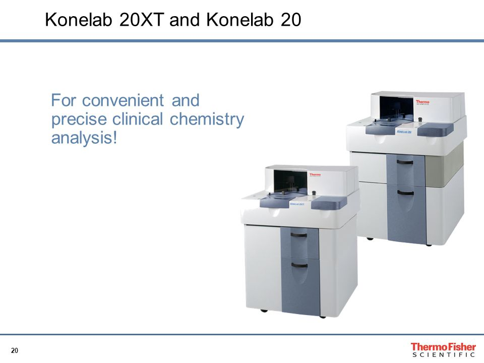 Konelab 20XT and Konelab 20 For convenient and precise clinical chemistry analysis!