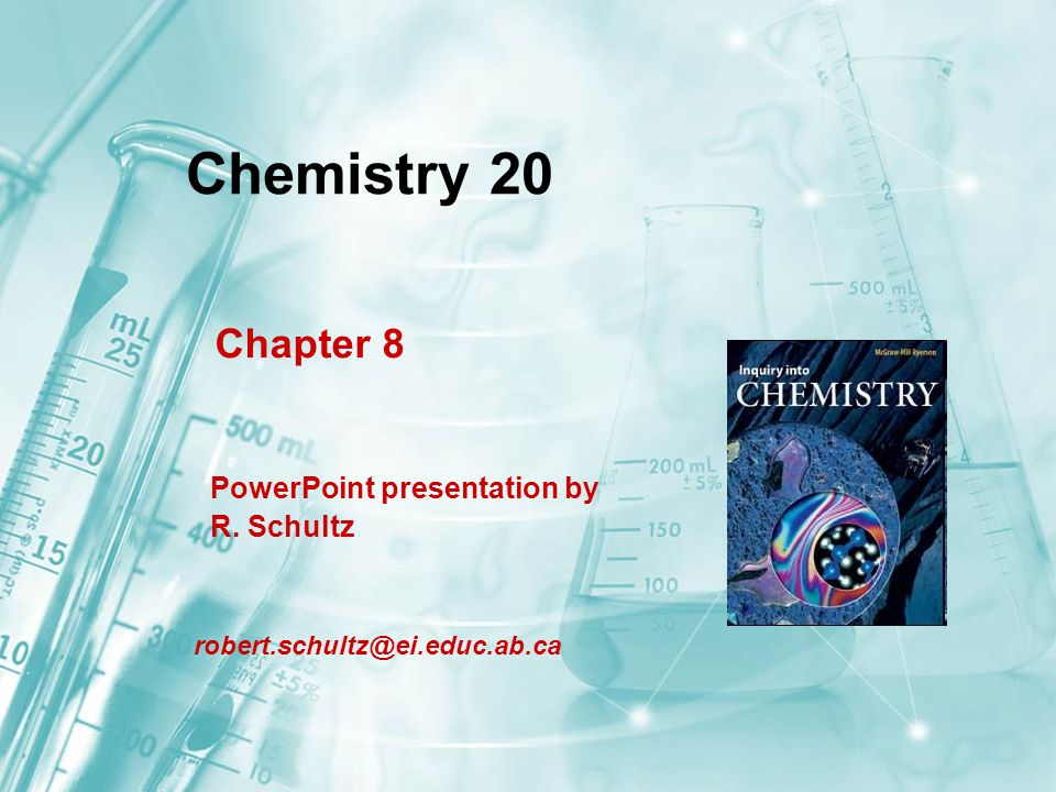 Chemistry 20 Chapter 8 PowerPoint presentation by R. Schultz