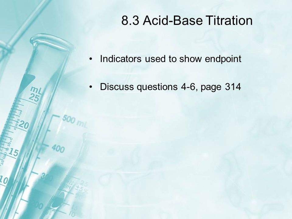 8.3 Acid-Base Titration Indicators used to show endpoint