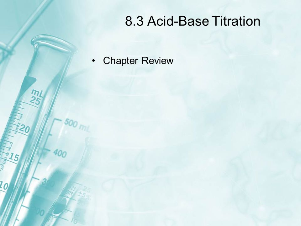 8.3 Acid-Base Titration Chapter Review
