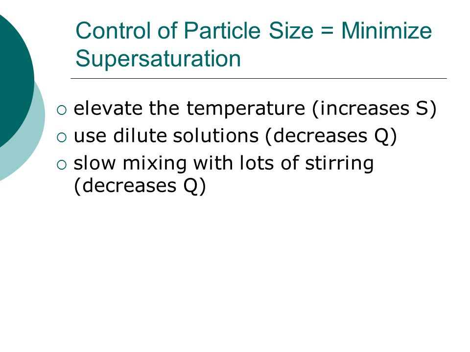 Control of Particle Size = Minimize Supersaturation