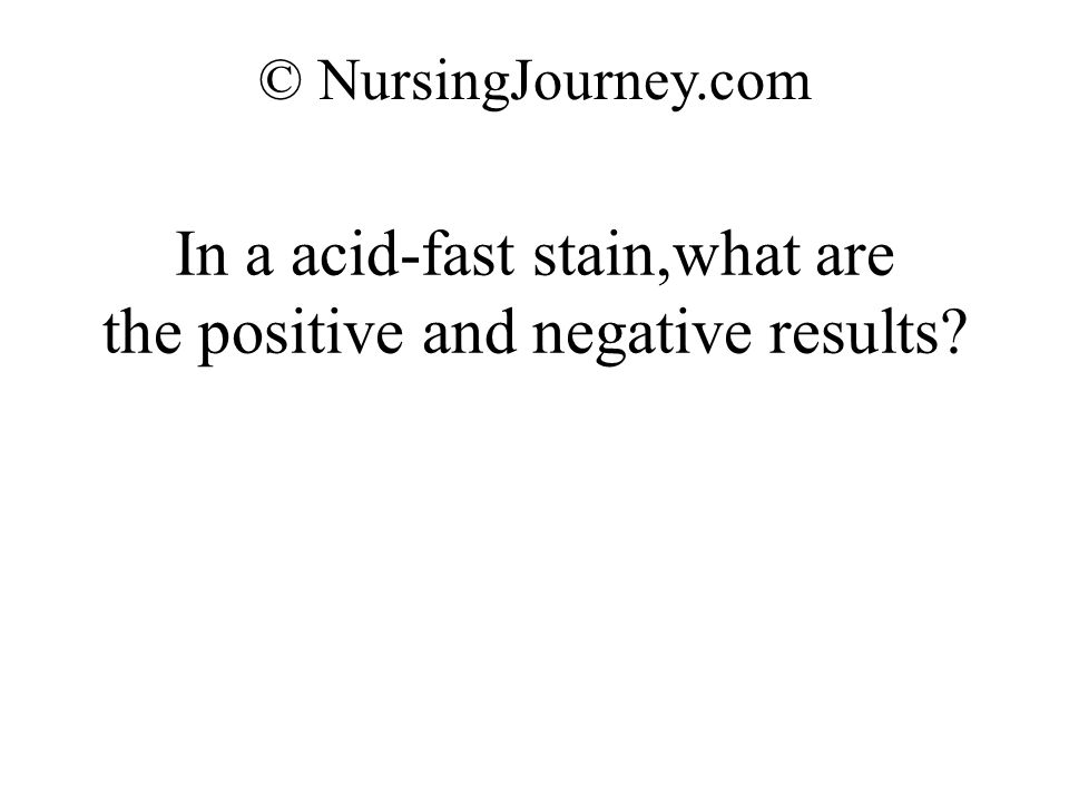 In a acid-fast stain,what are the positive and negative results
